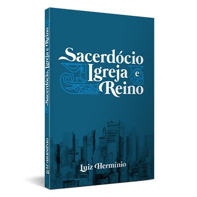 Sacerdócio Igreja e Reino - Volume I